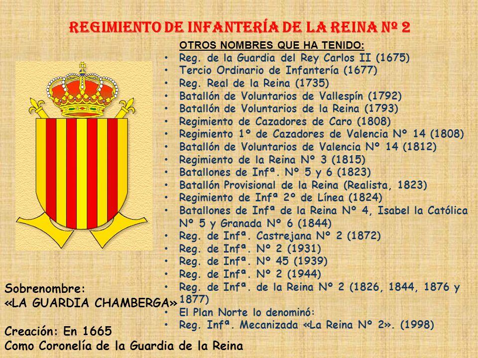Regimiento de Infantería DE LA REINA nº 2 Regimiento de Infantería Inmemorial del Rey nº 1 PRINCIPALES HECHOS DE ARMAS Guerras con Francia (1573-1548,