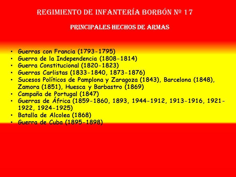 Sobrenombre: « EL EMIGRADO » Creación: en 1.793 Como: Legión Real de los Pirineos Regimiento de Infantería BORBÓN nº 17 OTROS NOMBRES QUE HA TENIDO: R