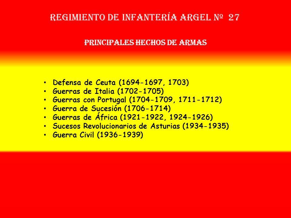 Sobrenombre: «El Confundido» Creación: en 1.694 Como Tercio Provincial Nuevo de Segovia Regimiento de Infantería ARGEl nº 27 OTROS NOMBRES QUE HA TENI