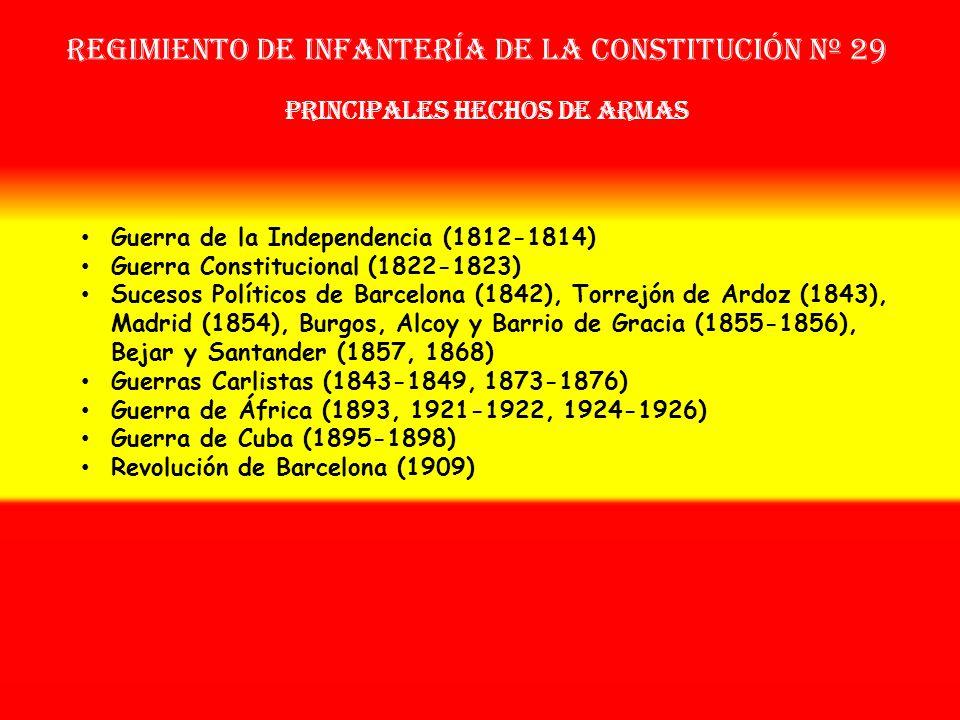 Regimiento de Infantería DE LA constitución nº 29 Sobrenombre: «El Liberal» Creación: en 1.812 Como Batallón de Dispersos OTROS NOMBRES QUE HA TENIDO: