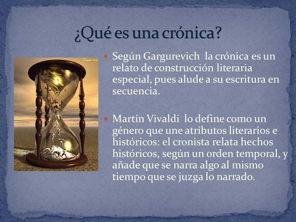 Según Gargurevich la crónica es un relato de construcción literaria especial, pues alude a su escritura en secuencia. Martín Vivaldi lo define como un