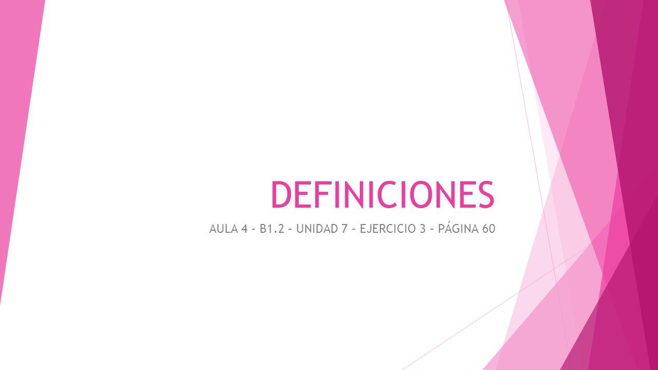 DEFINICIONES AULA 4 – B1.2 – UNIDAD 7 – EJERCICIO 3 – PÁGINA 60