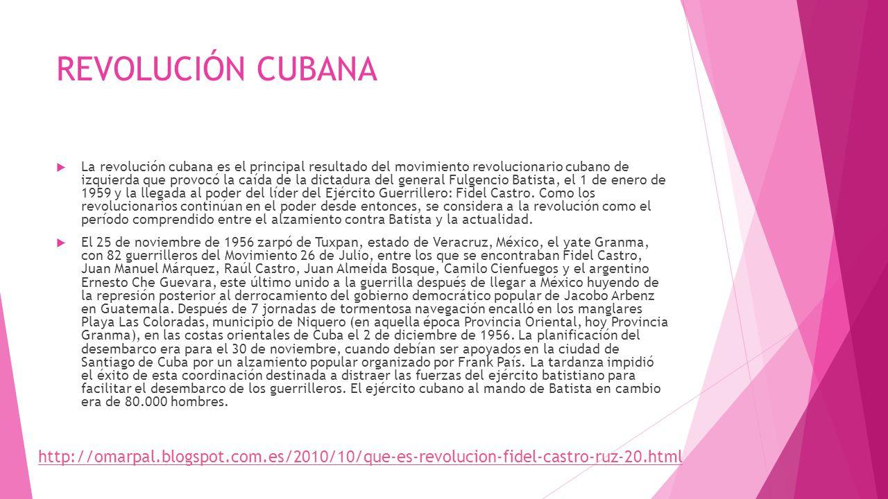 REVOLUCIÓN CUBANA La revolución cubana es el principal resultado del movimiento revolucionario cubano de izquierda que provocó la caída de la dictadur