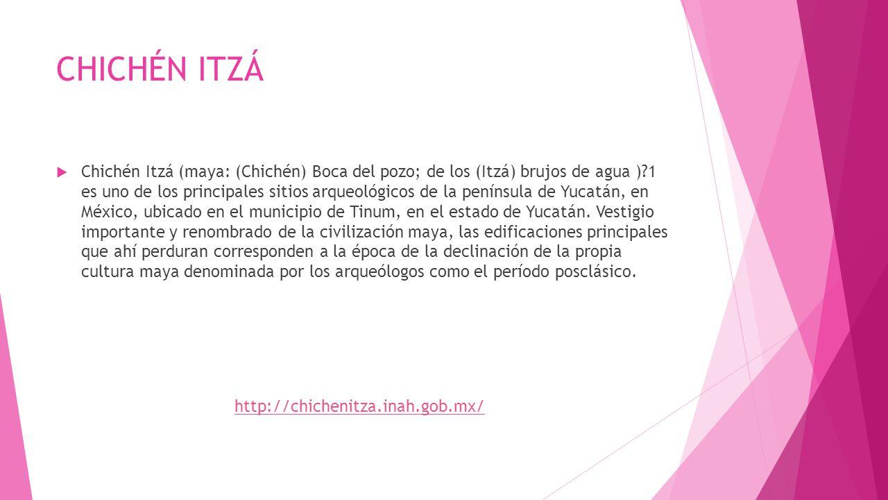 CHICHÉN ITZÁ Chichén Itzá (maya: (Chichén) Boca del pozo; de los (Itzá) brujos de agua )?1 es uno de los principales sitios arqueológicos de la peníns