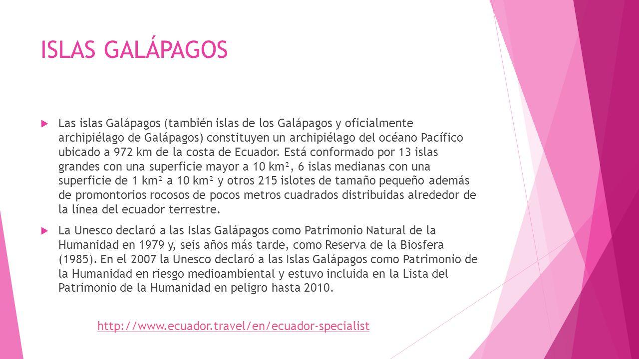 ISLAS GALÁPAGOS Las islas Galápagos (también islas de los Galápagos y oficialmente archipiélago de Galápagos) constituyen un archipiélago del océano P