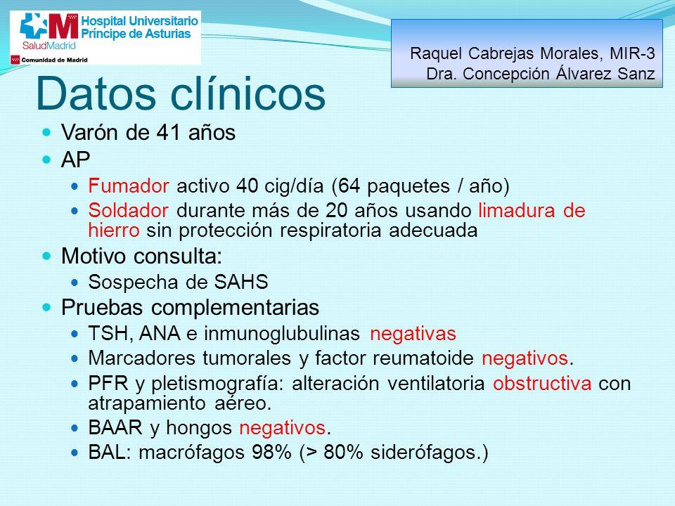 Datos clínicos Varón de 41 años AP Fumador activo 40 cig/día (64 paquetes / año) Soldador durante más de 20 años usando limadura de hierro sin protecc