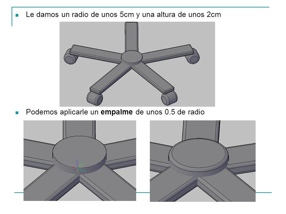 Le damos un radio de unos 5cm y una altura de unos 2cm Podemos aplicarle un empalme de unos 0.5 de radio