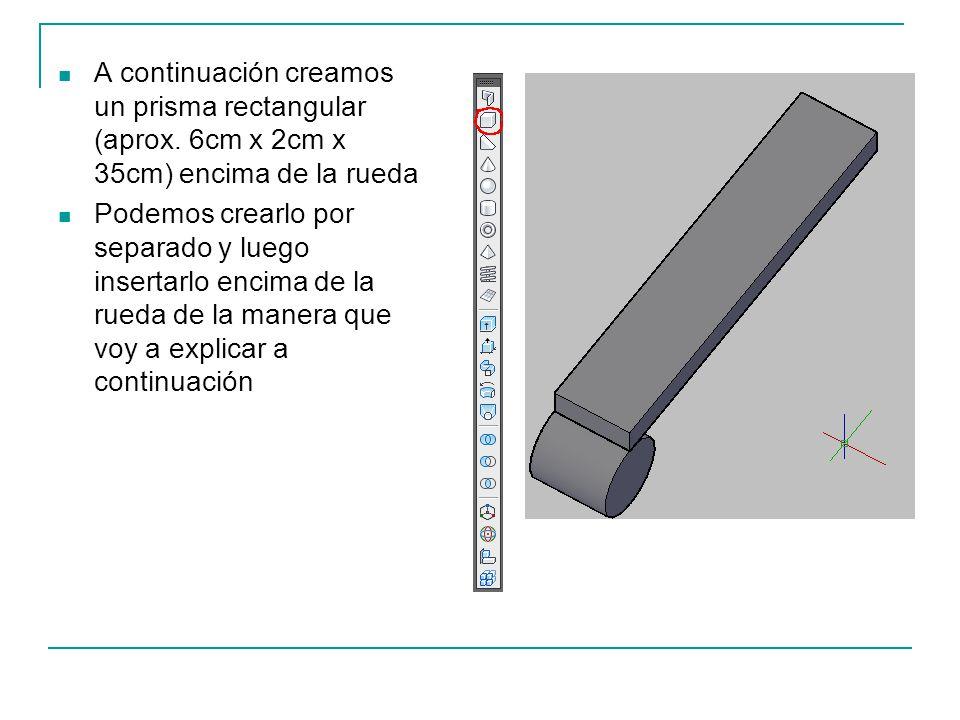 A continuación creamos un prisma rectangular (aprox. 6cm x 2cm x 35cm) encima de la rueda Podemos crearlo por separado y luego insertarlo encima de la