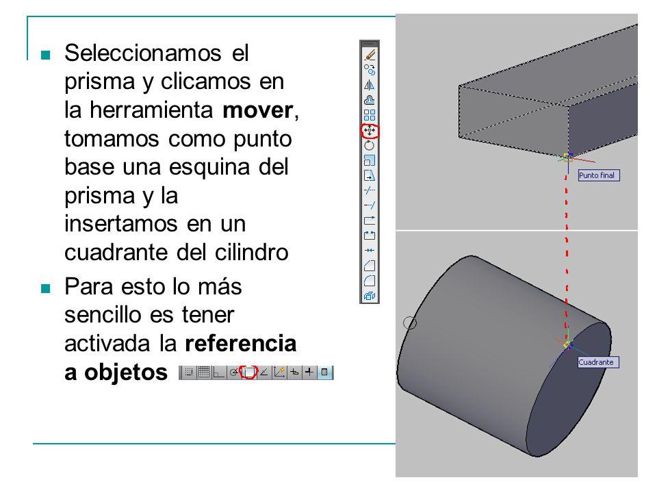 Seleccionamos el prisma y clicamos en la herramienta mover, tomamos como punto base una esquina del prisma y la insertamos en un cuadrante del cilindr
