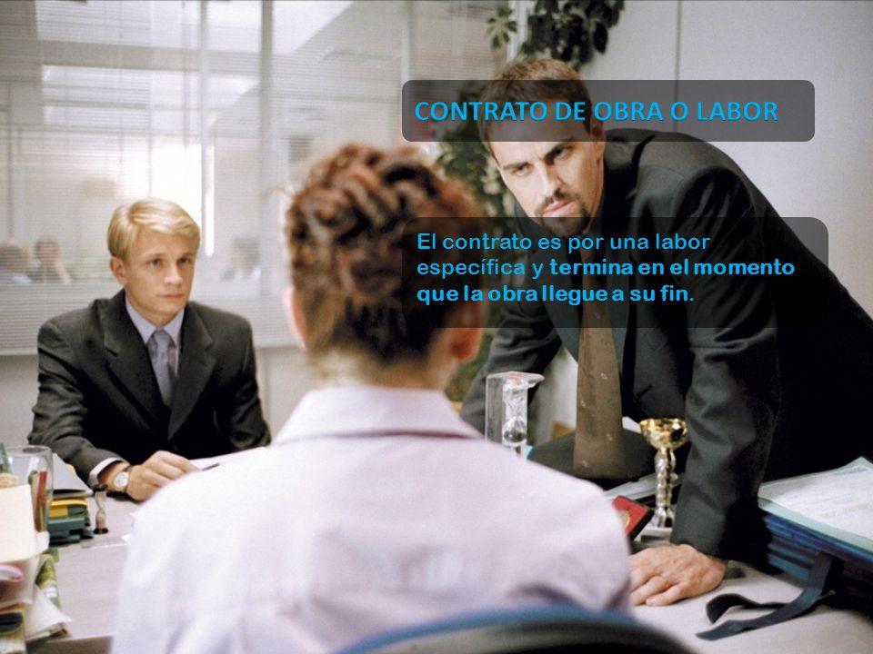 El contrato es por una labor específica y termina en el momento que la obra llegue a su fin.
