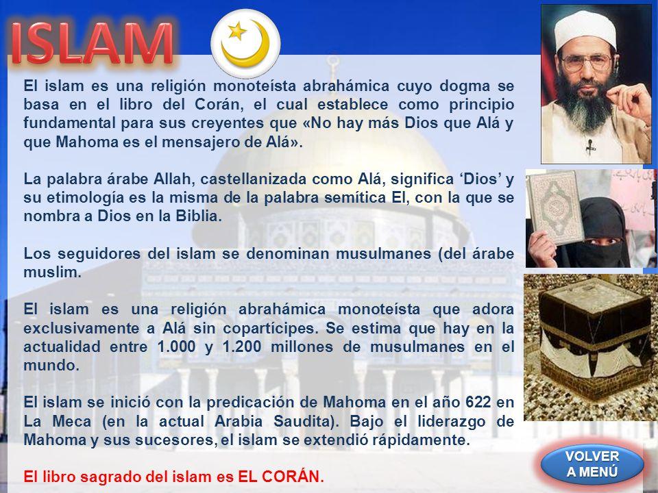 VOLVER A MENÚ VOLVER A MENÚ VOLVER A MENÚ VOLVER A MENÚ El islam es una religión monoteísta abrahámica cuyo dogma se basa en el libro del Corán, el cu