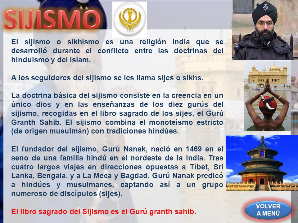 VOLVER A MENÚ VOLVER A MENÚ VOLVER A MENÚ VOLVER A MENÚ El sijismo o sikhismo es una religión india que se desarrolló durante el conflicto entre las d