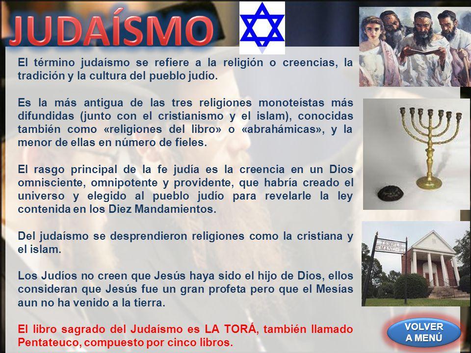 VOLVER A MENÚ VOLVER A MENÚ VOLVER A MENÚ VOLVER A MENÚ El término judaísmo se refiere a la religión o creencias, la tradición y la cultura del pueblo