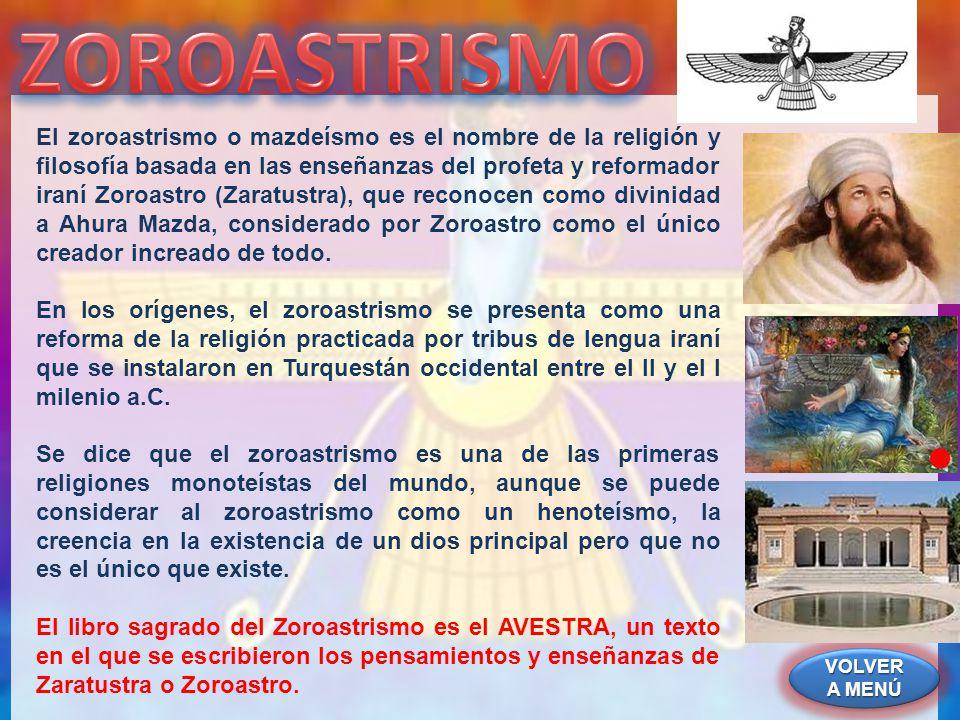 VOLVER A MENÚ VOLVER A MENÚ VOLVER A MENÚ VOLVER A MENÚ El zoroastrismo o mazdeísmo es el nombre de la religión y filosofía basada en las enseñanzas d