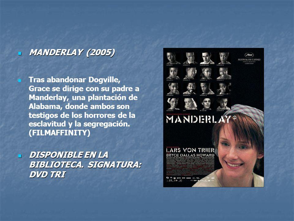MANDERLAY (2005) MANDERLAY (2005) Tras abandonar Dogville, Grace se dirige con su padre a Manderlay, una plantación de Alabama, donde ambos son testigos de los horrores de la esclavitud y la segregación.