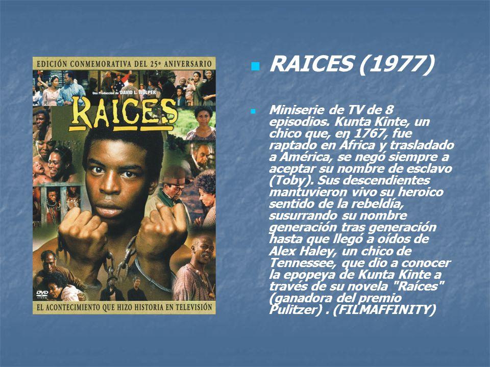 RAICES (1977) Miniserie de TV de 8 episodios. Kunta Kinte, un chico que, en 1767, fue raptado en África y trasladado a América, se negó siempre a acep