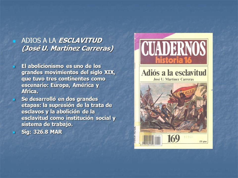 ESCLAVITUD (José U. Martínez Carreras) ADIOS A LA ESCLAVITUD (José U. Martínez Carreras) El abolicionismo es uno de los grandes movimientos del siglo