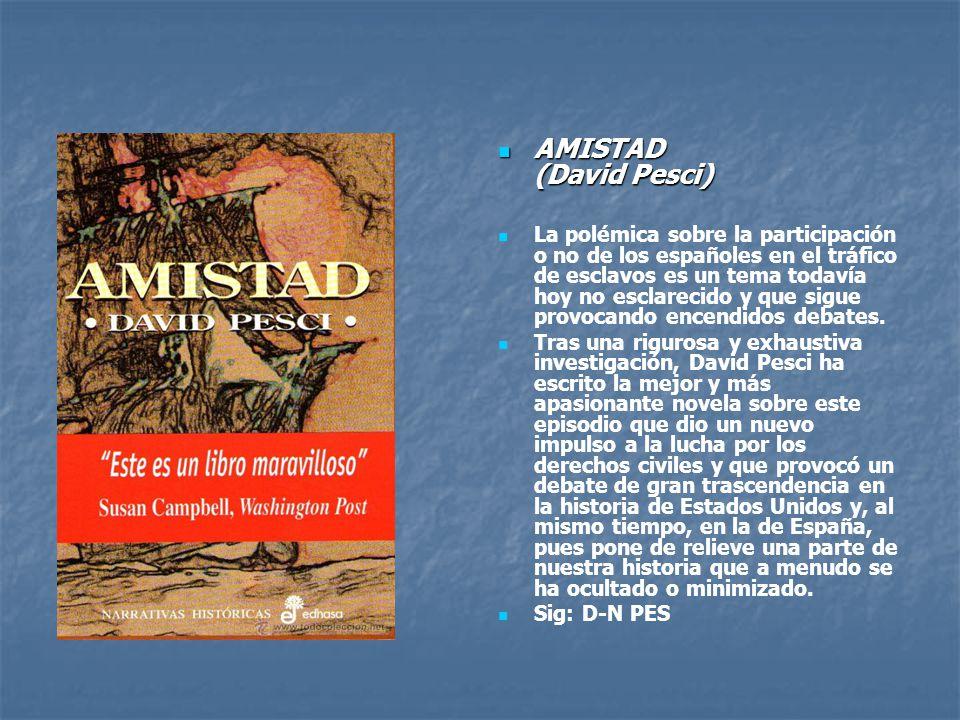 AMISTAD (David Pesci) AMISTAD (David Pesci) La polémica sobre la participación o no de los españoles en el tráfico de esclavos es un tema todavía hoy no esclarecido y que sigue provocando encendidos debates.