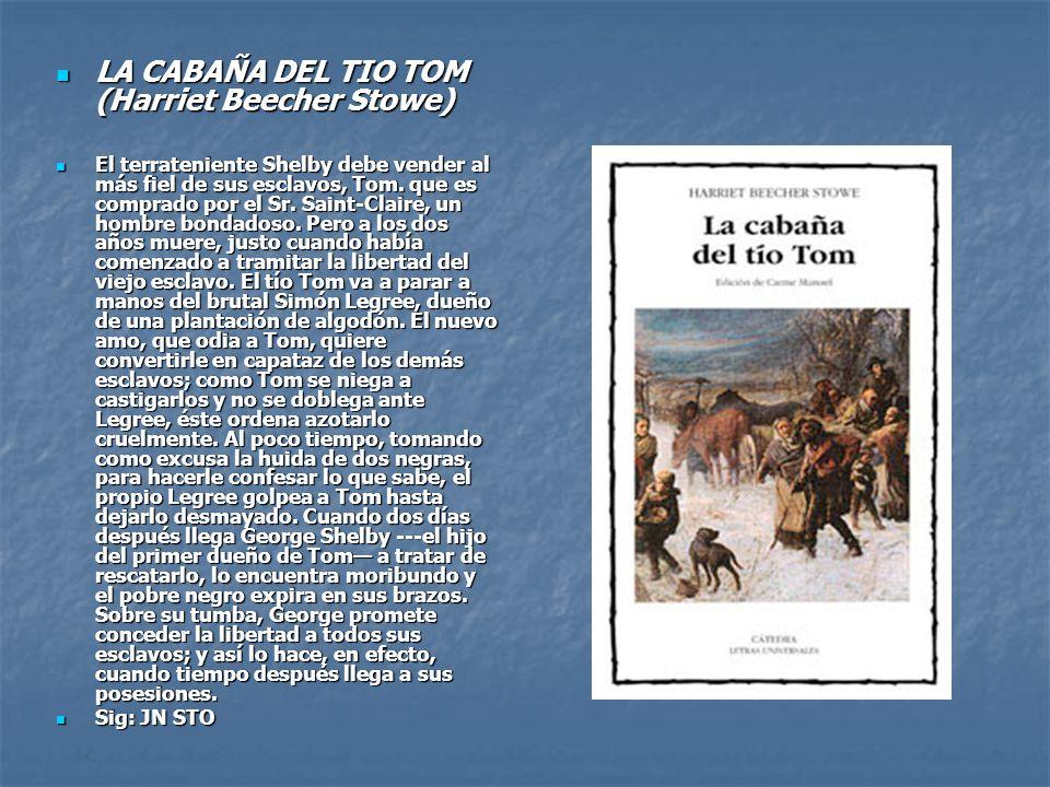LA CABAÑA DEL TIO TOM (Harriet Beecher Stowe) LA CABAÑA DEL TIO TOM (Harriet Beecher Stowe) El terrateniente Shelby debe vender al más fiel de sus esclavos, Tom.