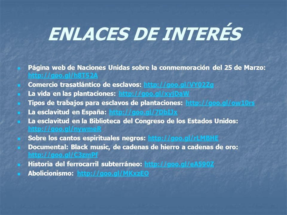 ENLACES DE INTERÉS Página web de Naciones Unidas sobre la conmemoración del 25 de Marzo: http://goo.gl/h8T52A http://goo.gl/h8T52A Comercio trasatlánt