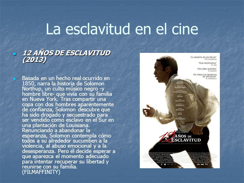 La esclavitud en el cine 12 12 AÑOS DE ESCLAVITUD (2013) Basada en un hecho real ocurrido en 1850, narra la historia de Solomon Northup, un culto músi