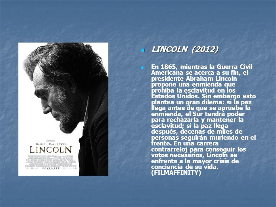 LINCOLN (2012) En 1865, mientras la Guerra Civil Americana se acerca a su fin, el presidente Abraham Lincoln propone una enmienda que prohíba la esclavitud en los Estados Unidos.