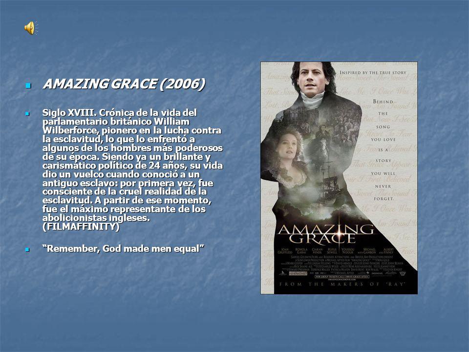 AMAZING GRACE (2006) AMAZING GRACE (2006) Siglo XVIII. Crónica de la vida del parlamentario británico William Wilberforce, pionero en la lucha contra