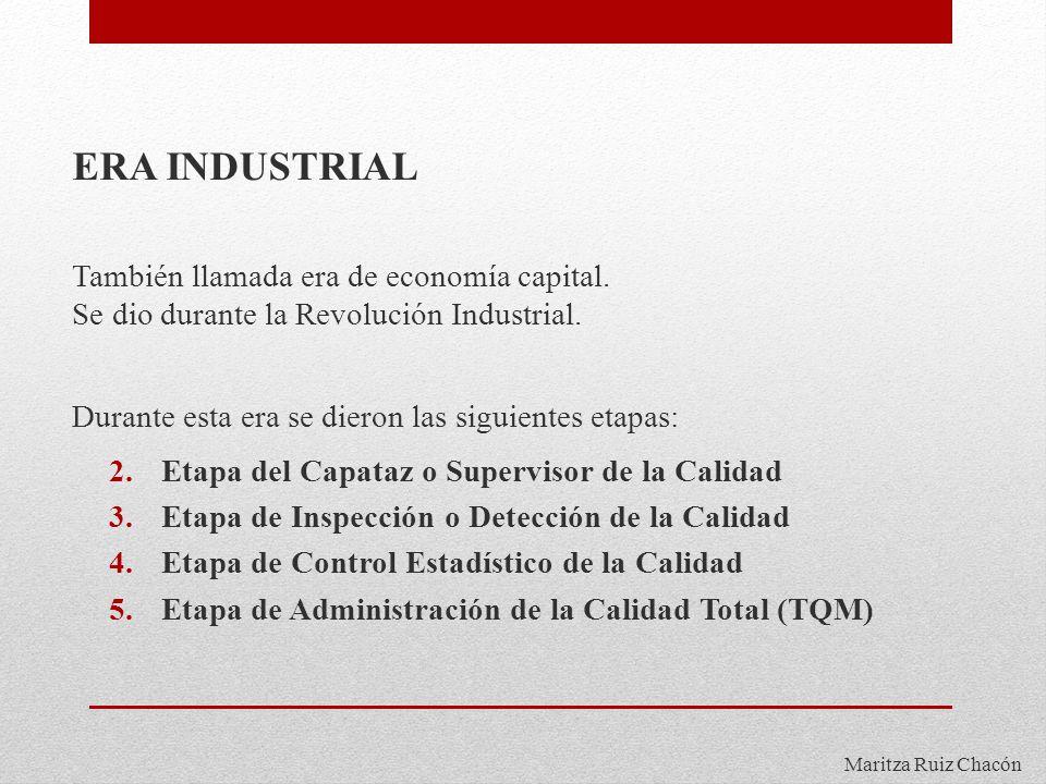Maritza Ruiz Chacón ERA INDUSTRIAL También llamada era de economía capital. Se dio durante la Revolución Industrial. Durante esta era se dieron las si