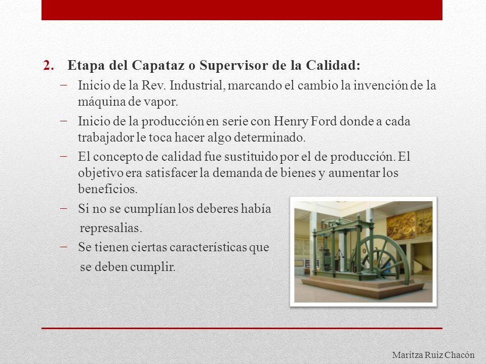 Maritza Ruiz Chacón 2.Etapa del Capataz o Supervisor de la Calidad: Inicio de la Rev. Industrial, marcando el cambio la invención de la máquina de vap