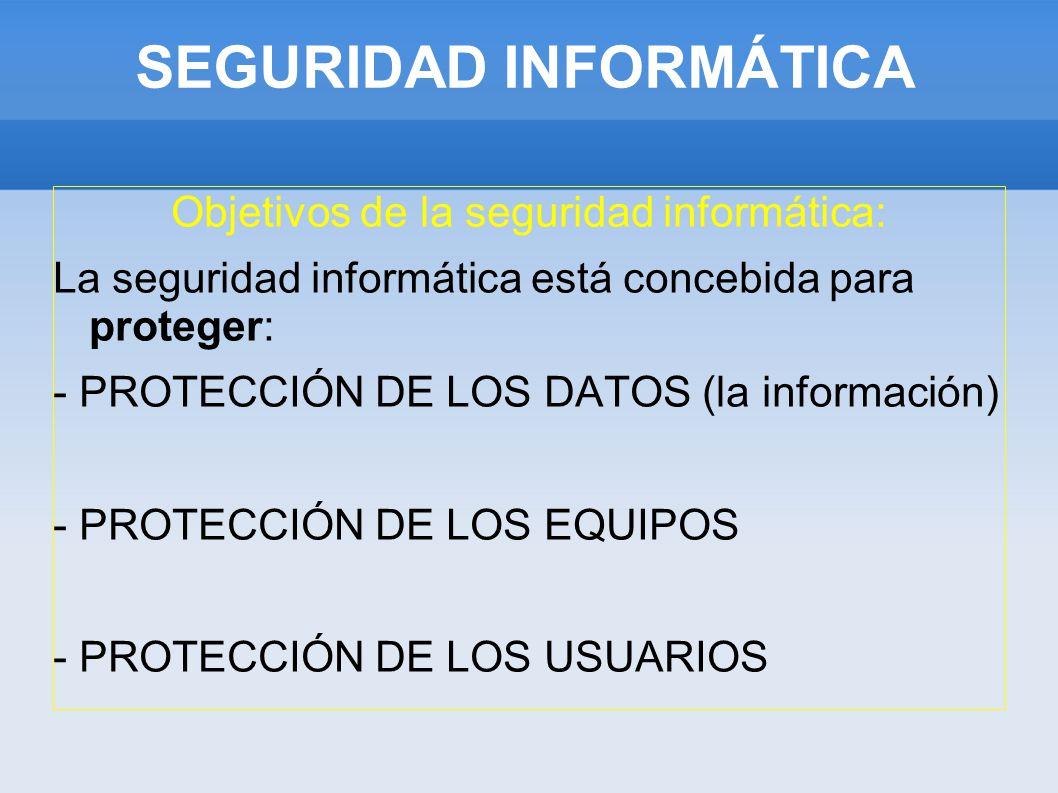 SEGURIDAD INFORMÁTICA - PROTECCIÓN DE LOS DATOS (la información): + Evitando el acceso a usuarios no autorizados + Asegurar el acceso a los datos en el momento oportuno.