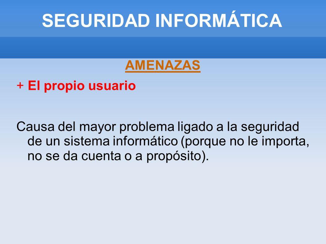 SEGURIDAD INFORMÁTICA AMENAZAS + Programas maliciosos programas destinados a perjudicar o a hacer un uso ilícito de los recursos del sistema.
