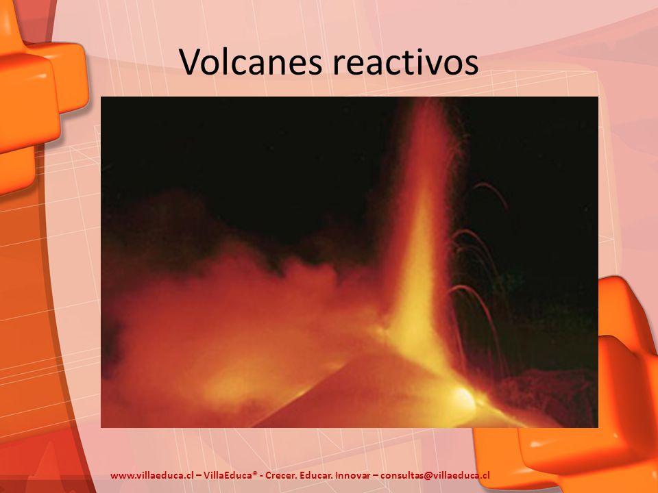Volcanes reactivos www.villaeduca.cl – VillaEduca® - Crecer. Educar. Innovar – consultas@villaeduca.cl