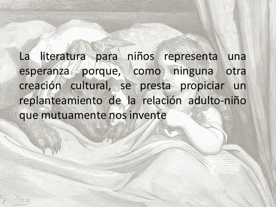 La literatura para niños representa una esperanza porque, como ninguna otra creación cultural, se presta propiciar un replanteamiento de la relación a