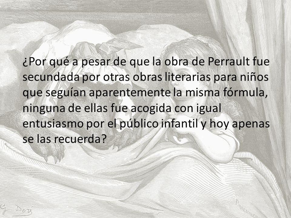 ¿Por qué a pesar de que la obra de Perrault fue secundada por otras obras literarias para niños que seguían aparentemente la misma fórmula, ninguna de