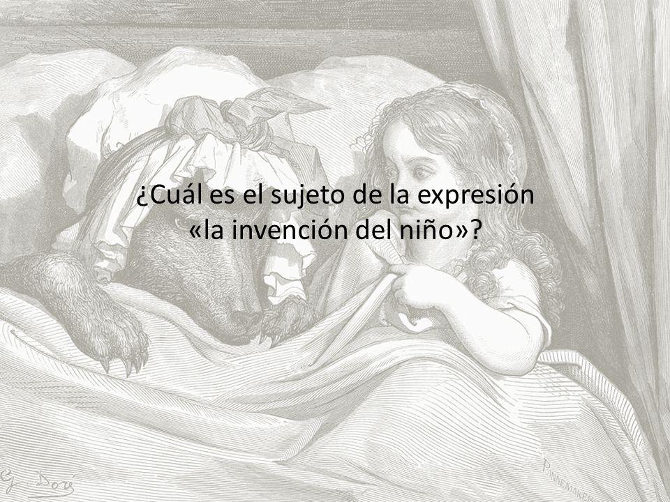 ¿Cuál es el sujeto de la expresión «la invención del niño»?