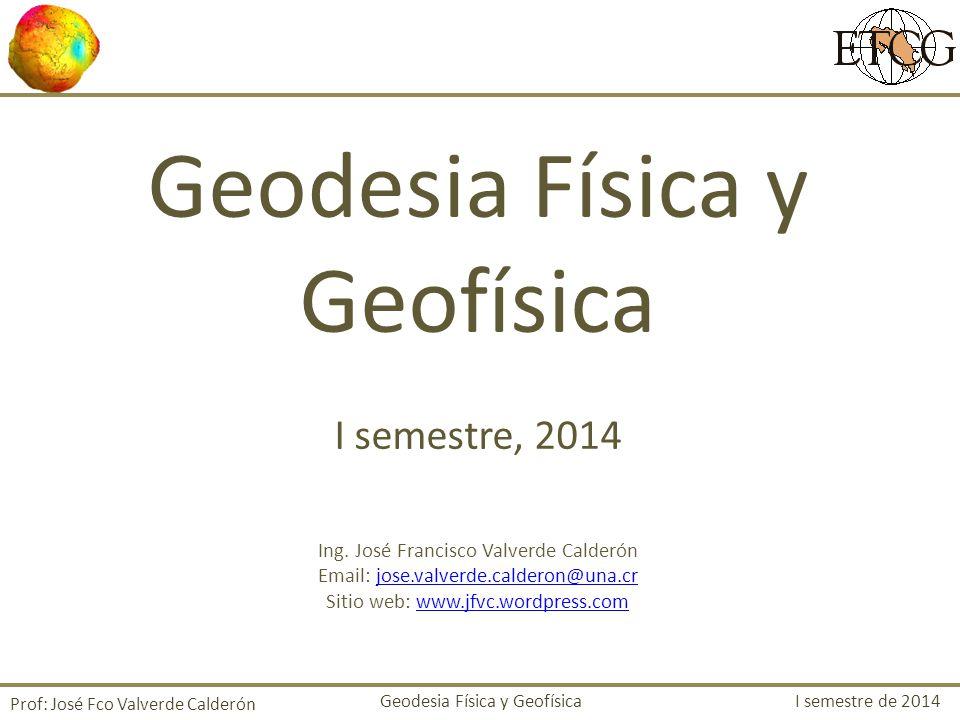 Prof: José Fco Valverde Calderón Geodesia Física y Geofísica I semestre de 2014 Números Geopotenciales