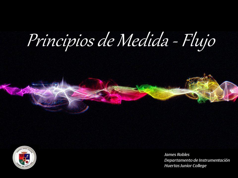 Principios de Medida - Flujo James Robles Departamento de Instrumentación Huertas Junior College