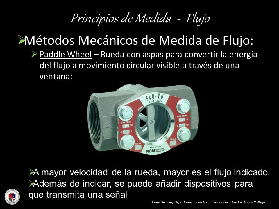 Principios de Medida - Flujo James Robles, Departamento de Instrumentación, Huertas Junior College Métodos Mecánicos de Medida de Flujo: Paddle Wheel