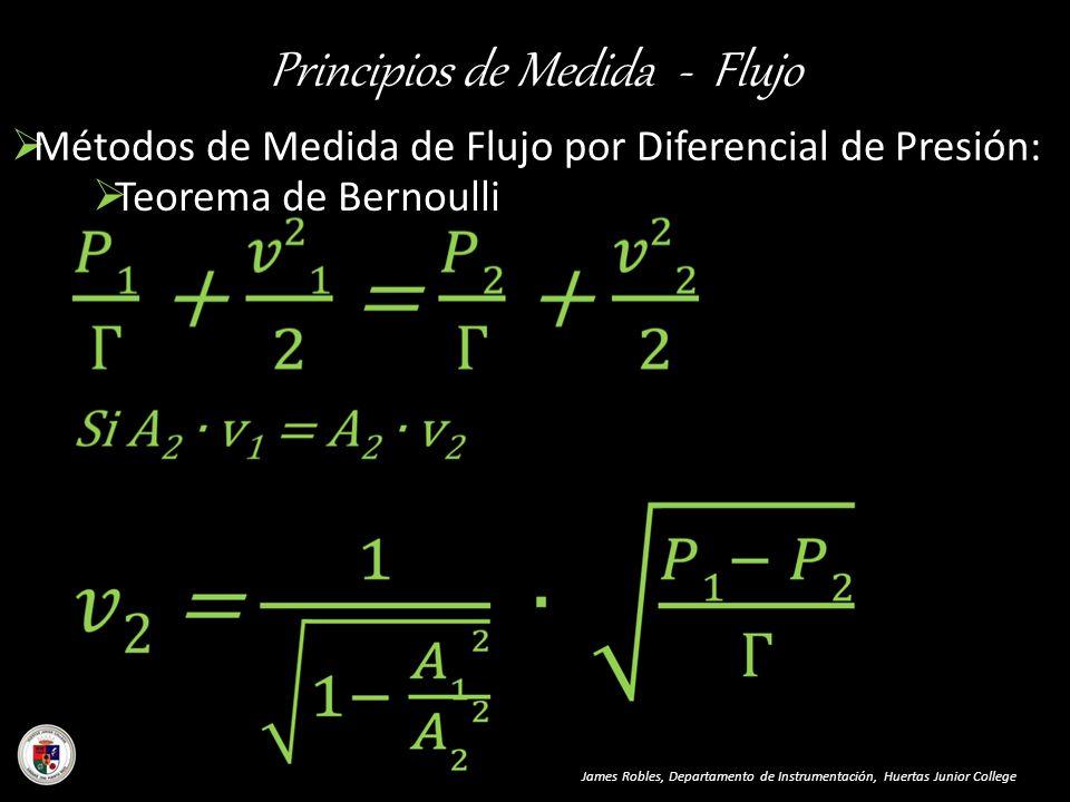 Principios de Medida - Flujo James Robles, Departamento de Instrumentación, Huertas Junior College Métodos de Medida de Flujo por Diferencial de Presi
