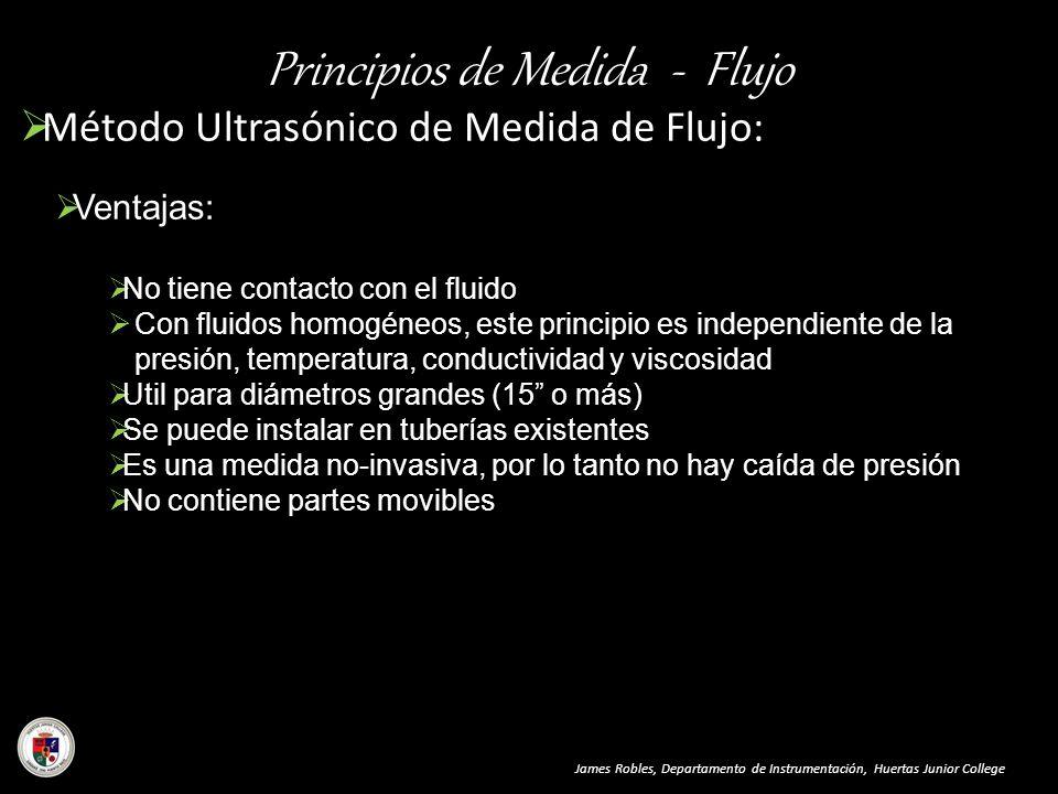 Principios de Medida - Flujo Método Ultrasónico de Medida de Flujo: James Robles, Departamento de Instrumentación, Huertas Junior College Ventajas: No