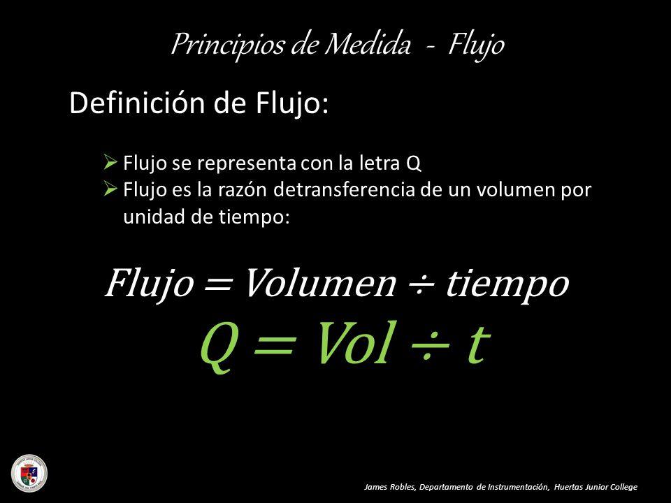 Principios de Medida - Flujo James Robles, Departamento de Instrumentación, Huertas Junior College Definición de Flujo: Flujo se representa con la let
