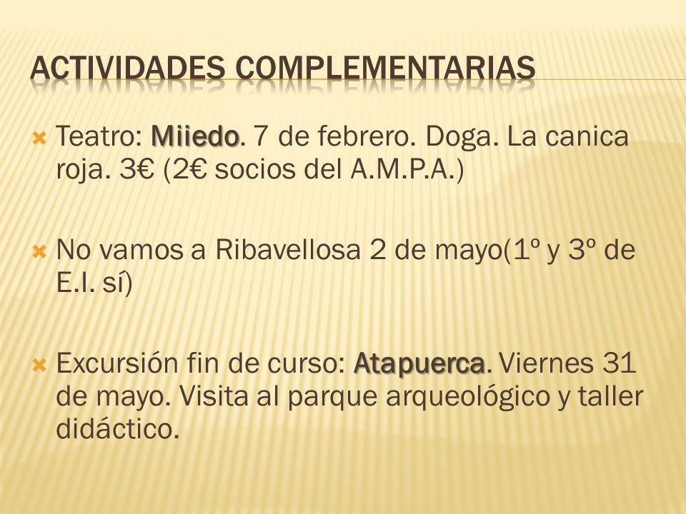 Miiedo Teatro: Miiedo. 7 de febrero. Doga. La canica roja. 3 (2 socios del A.M.P.A.) No vamos a Ribavellosa 2 de mayo(1º y 3º de E.I. sí) Atapuerca Ex