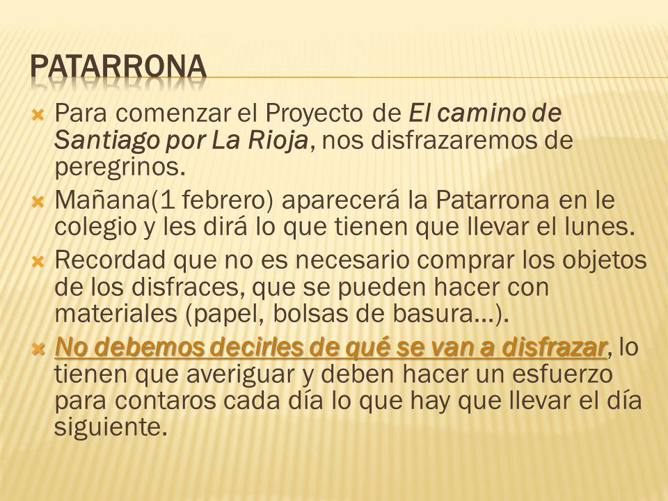 Para comenzar el Proyecto de El camino de Santiago por La Rioja, nos disfrazaremos de peregrinos. Mañana(1 febrero) aparecerá la Patarrona en le coleg