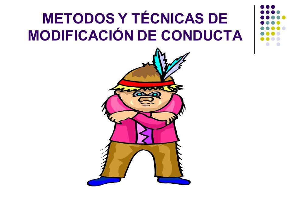 METODOS Y TÉCNICAS DE MODIFICACIÓN DE CONDUCTA