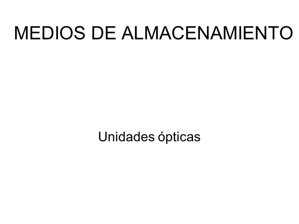 MEDIOS DE ALMACENAMIENTO Unidades ópticas