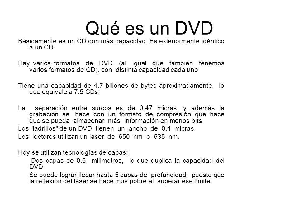 Qué es un DVD Básicamente es un CD con más capacidad. Es exteriormente idéntico a un CD. Hay varios formatos de DVD (al igual que también tenemos vari