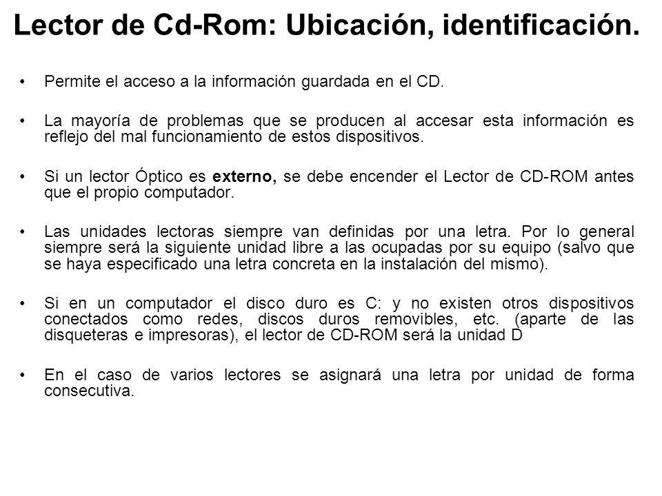 Lector de Cd-Rom: Ubicación, identificación. Permite el acceso a la información guardada en el CD. La mayoría de problemas que se producen al accesar