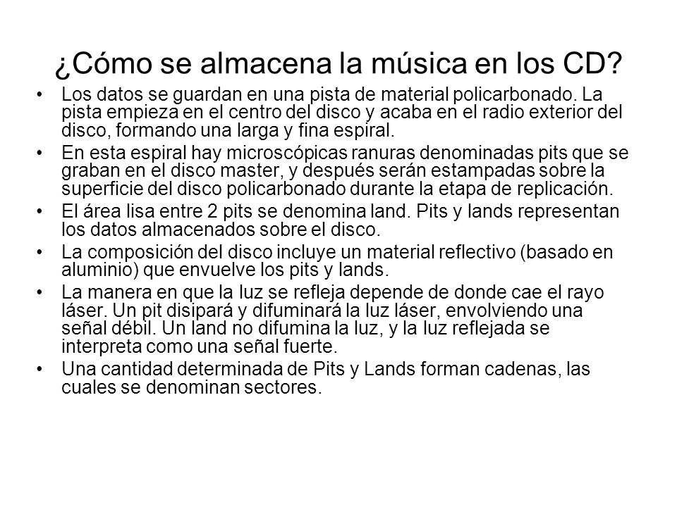 ¿Cómo se almacena la música en los CD? Los datos se guardan en una pista de material policarbonado. La pista empieza en el centro del disco y acaba en