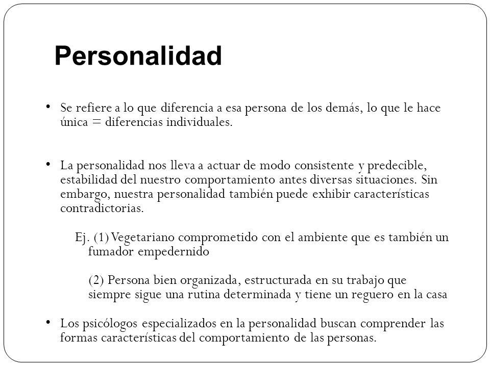 Personalidad Se refiere a lo que diferencia a esa persona de los demás, lo que le hace única = diferencias individuales. La personalidad nos lleva a a