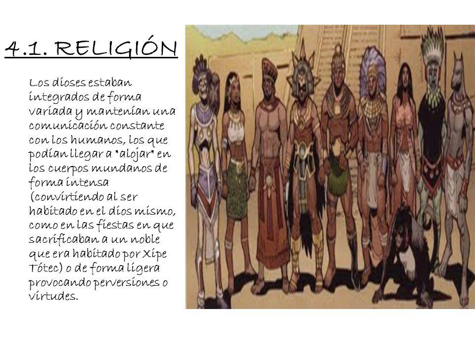 4. RELIGIÓN Los aztecas creían en la creación del universo y la situación del ser humano respecto a lo divino, ligada estrechamente a la agricultura y